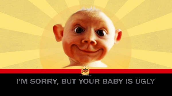 I'm Sorry, but Your Baby Is Ugly