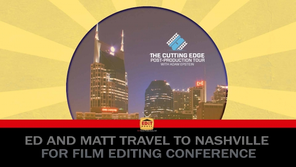 Ed and Matt Travel to Nashville for Film Editing Conference