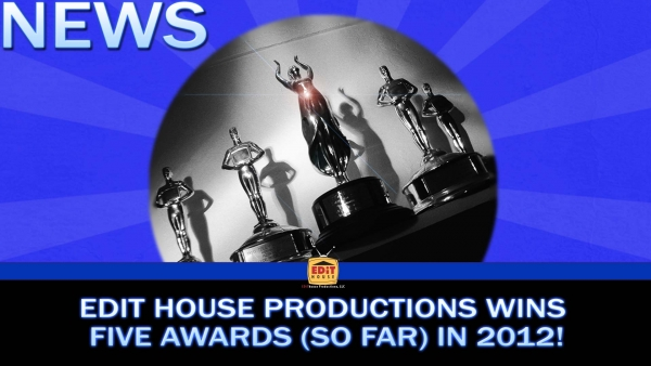 Edit House Productions Wins Five Awards