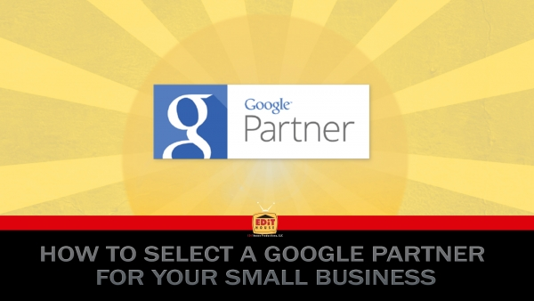 How To Select A Google Partner For Your Small Business