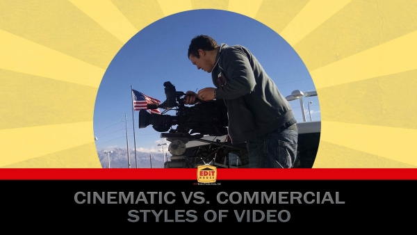 Cinematic vs. Commercial Styles of Video