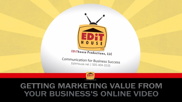 Getting Marketing Value from your Business's Online Video