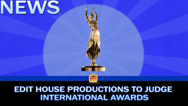 Edit House Productions to Judge International Awards