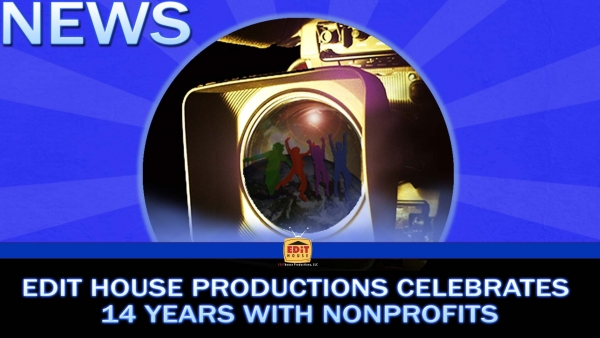 Edit House Productions Celebrates 14 Years with Nonprofits