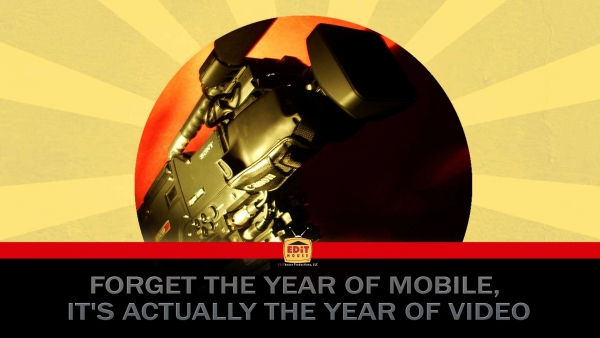 Forget the Year of Mobile, It's Actually the Year of Video