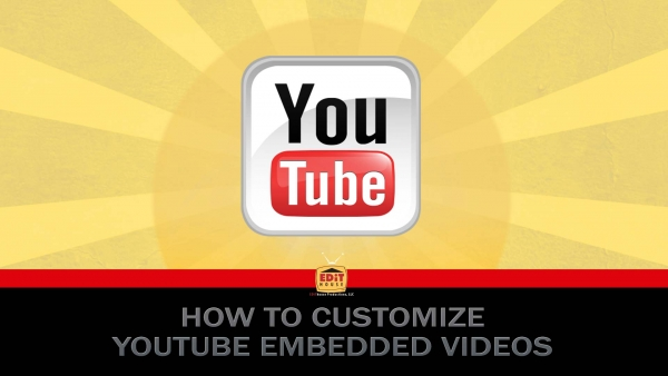 How To Customize YouTube Embedded Videos
