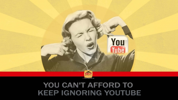 You Can't Afford To Keep Ignoring YouTube