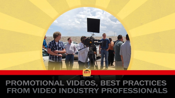Promotional Videos, Best Practices from Video Industry Professionals